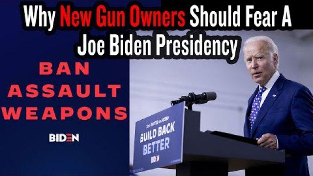 Why New Gun Owners Should Fear A Joe Biden Presidency