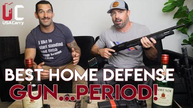 The Best Home Defense Gun...Period.